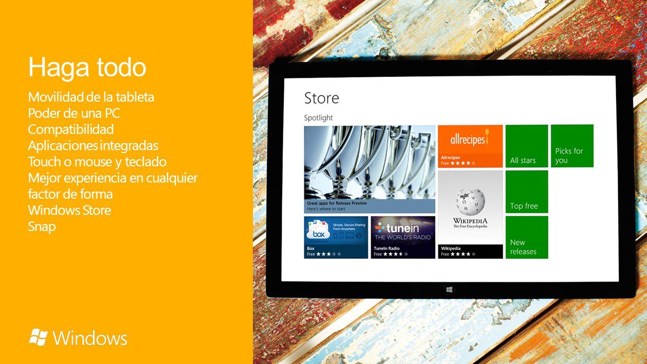 Haga todo Movilidad de la tableta Poder de una PC Compatibilidad Aplicaciones integradas Touch o mouse y teclado Mejor experiencia en cualquier factor de forma Windows Store Snap