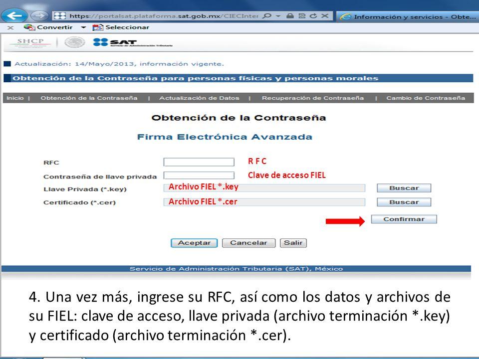4. Una vez más, ingrese su RFC, así como los datos y archivos de su FIEL: clave de acceso, llave privada (archivo terminación *.key) y certificado (ar