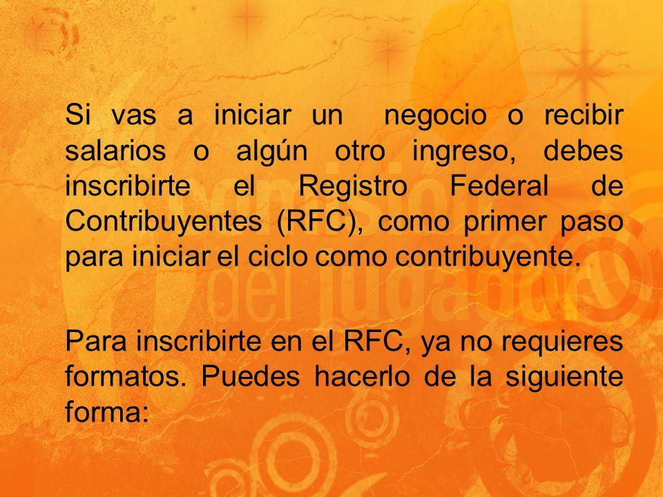 Si vas a iniciar un negocio o recibir salarios o algún otro ingreso, debes inscribirte el Registro Federal de Contribuyentes (RFC), como primer paso p