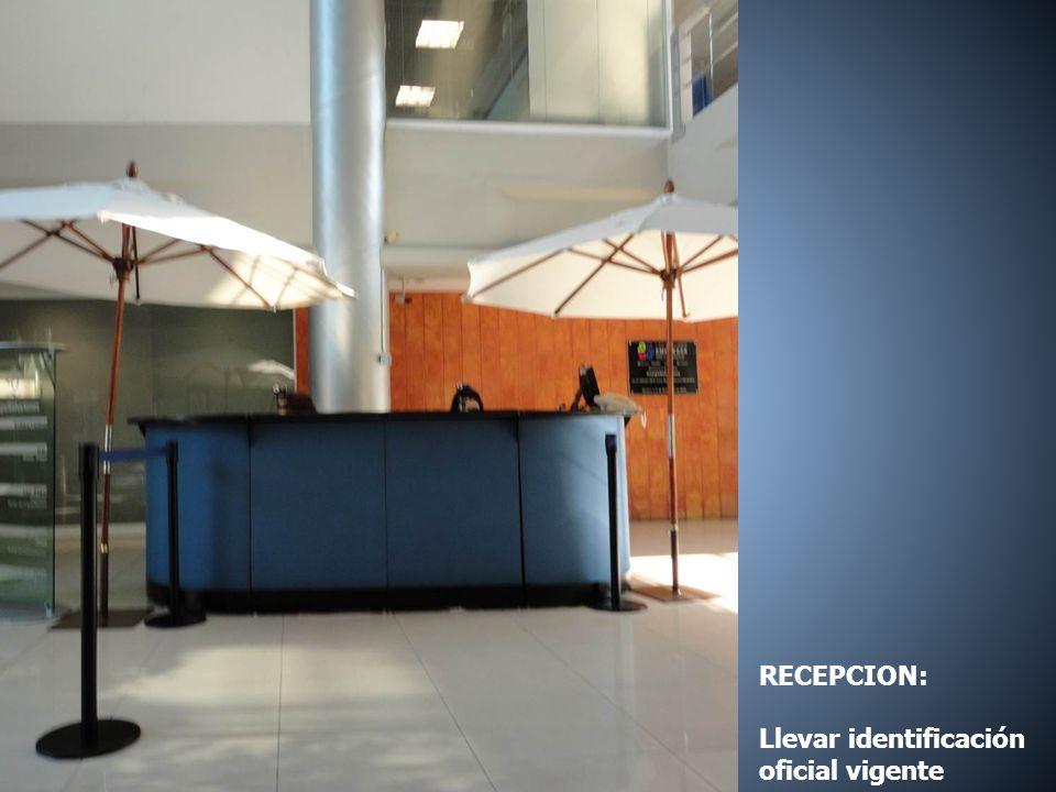 RECEPCION: Llevar identificación oficial vigente