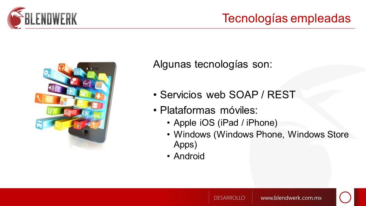 Tecnologías empleadas Algunas tecnologías son: Servicios web SOAP / REST Plataformas móviles: Apple iOS (iPad / iPhone) Windows (Windows Phone, Windows Store Apps) Android