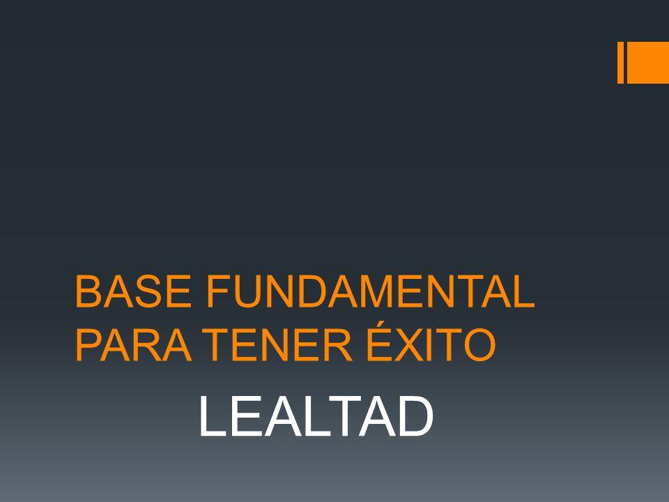 BASE FUNDAMENTAL PARA TENER ÉXITO LEALTAD