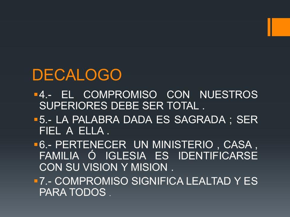 DECALOGO 4.- EL COMPROMISO CON NUESTROS SUPERIORES DEBE SER TOTAL.