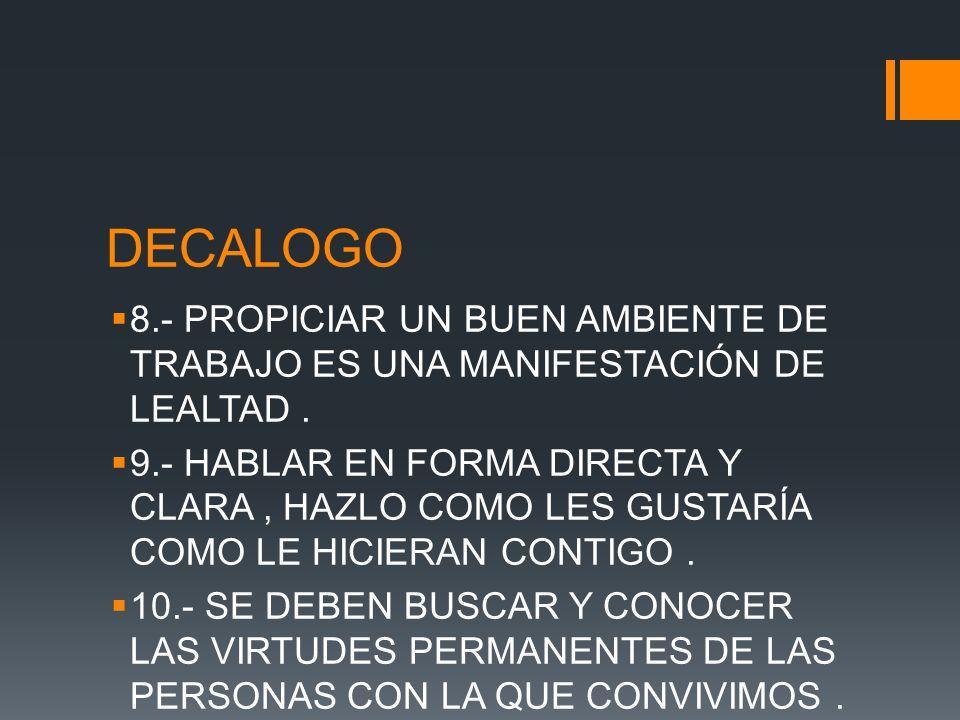 DECALOGO 8.- PROPICIAR UN BUEN AMBIENTE DE TRABAJO ES UNA MANIFESTACIÓN DE LEALTAD.