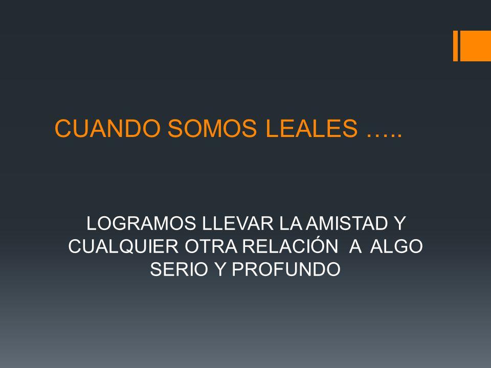 CUANDO SOMOS LEALES …..