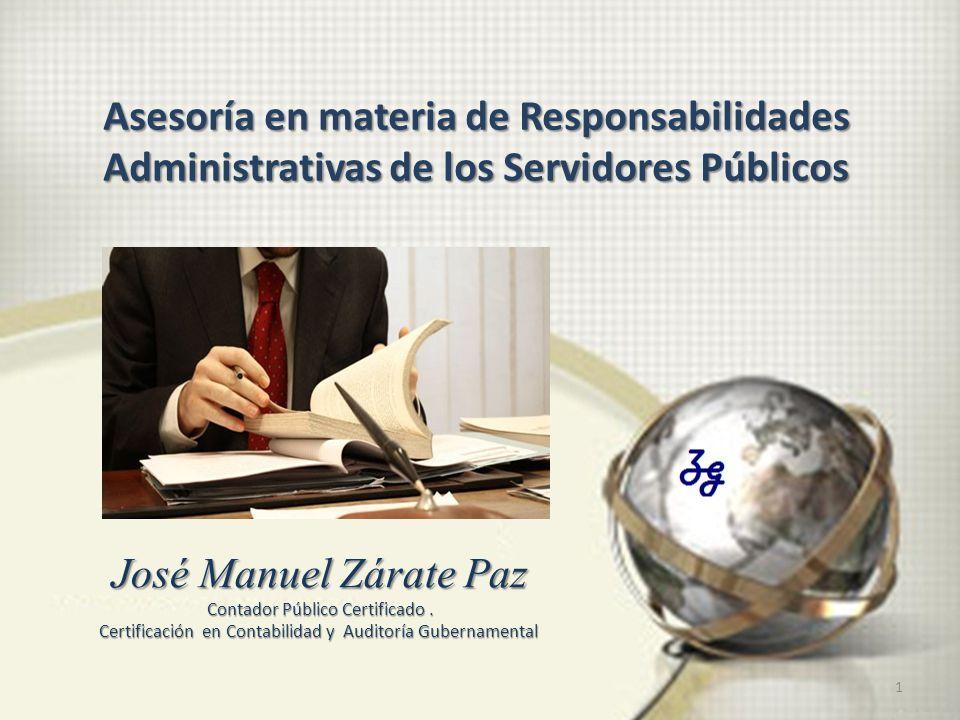 1 José Manuel Zárate Paz Contador Público Certificado. Certificación en Contabilidad y Auditoría Gubernamental Asesoría en materia de Responsabilidade
