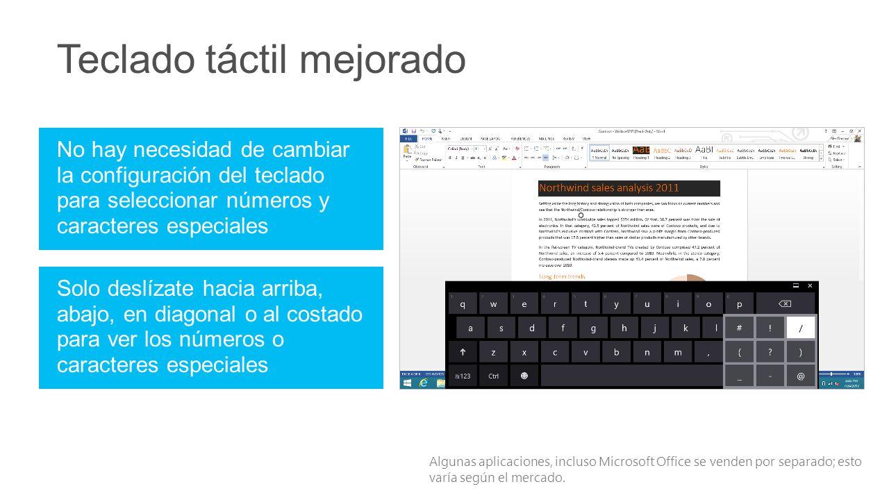No hay necesidad de cambiar la configuración del teclado para seleccionar números y caracteres especiales Teclado táctil mejorado Solo deslízate hacia arriba, abajo, en diagonal o al costado para ver los números o caracteres especiales Algunas aplicaciones, incluso Microsoft Office se venden por separado; esto varía según el mercado.