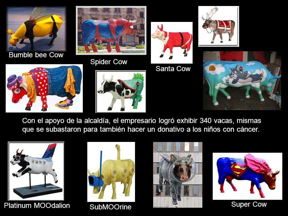 Santa Cow Spider Cow Super Cow Bumble bee Cow Platinum MOOdalion SubMOOrine Con el apoyo de la alcaldía, el empresario logró exhibir 340 vacas, mismas