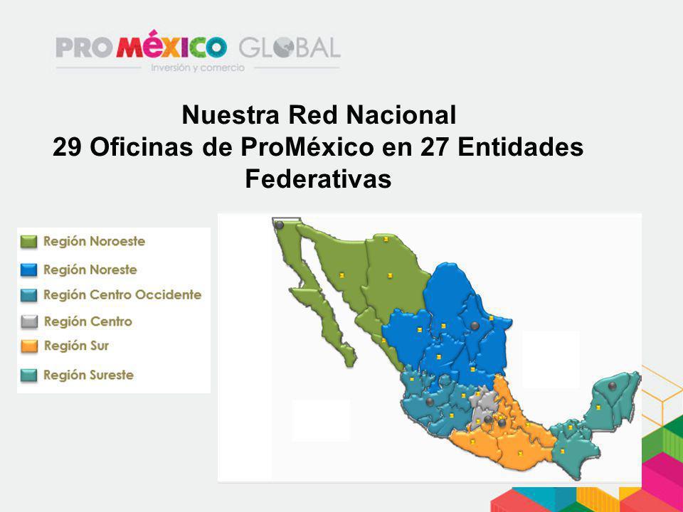 Nuestra Red Nacional 29 Oficinas de ProMéxico en 27 Entidades Federativas