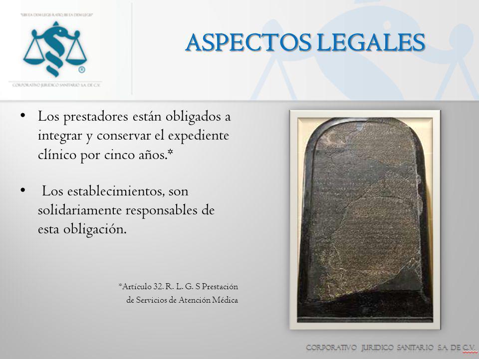 ASPECTOS LEGALES Los prestadores están obligados a integrar y conservar el expediente clínico por cinco años.* Los establecimientos, son solidariament