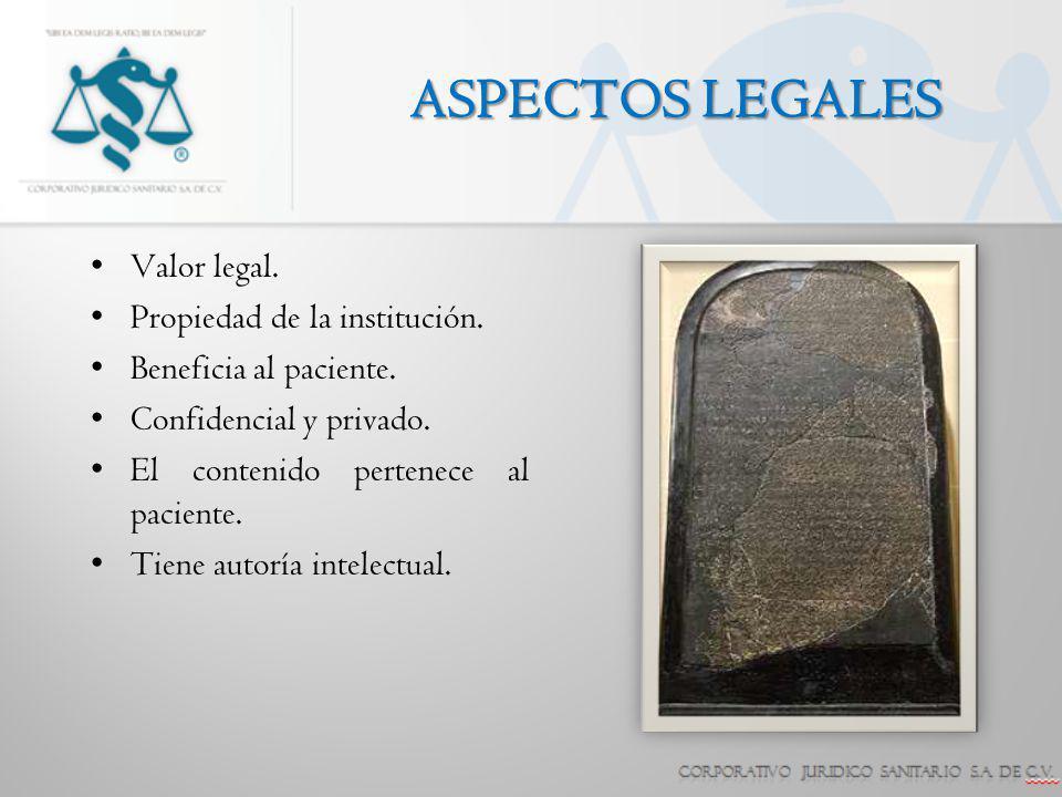 ASPECTOS LEGALES Valor legal. Propiedad de la institución. Beneficia al paciente. Confidencial y privado. El contenido pertenece al paciente. Tiene au