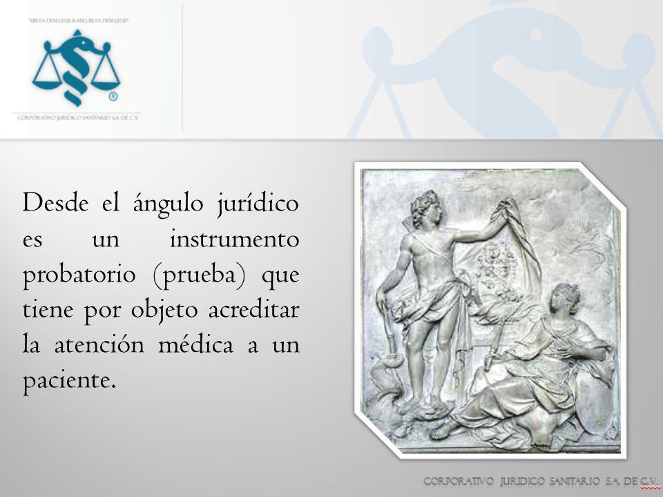 Desde el ángulo jurídico es un instrumento probatorio (prueba) que tiene por objeto acreditar la atención médica a un paciente.