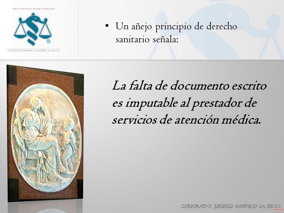 Un añejo principio de derecho sanitario señala: La falta de documento escrito es imputable al prestador de servicios de atención médica.