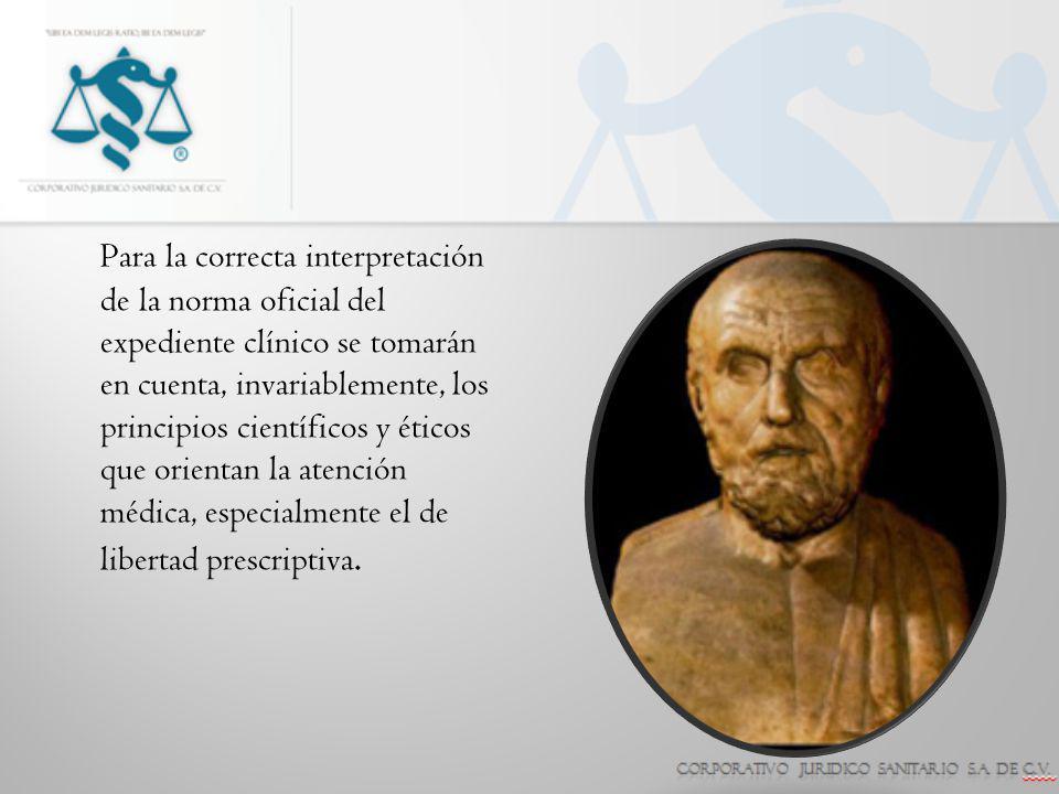 Para la correcta interpretación de la norma oficial del expediente clínico se tomarán en cuenta, invariablemente, los principios científicos y éticos