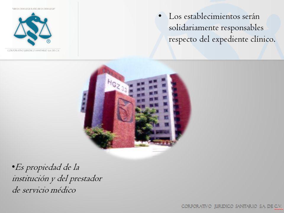 Los establecimientos serán solidariamente responsables respecto del expediente clínico. Es propiedad de la institución y del prestador de servicio méd