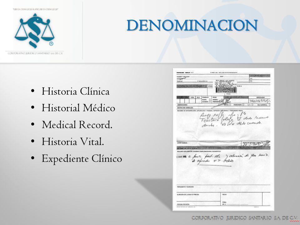 DENOMINACION Historia Clínica Historial Médico Medical Record. Historia Vital. Expediente Clínico