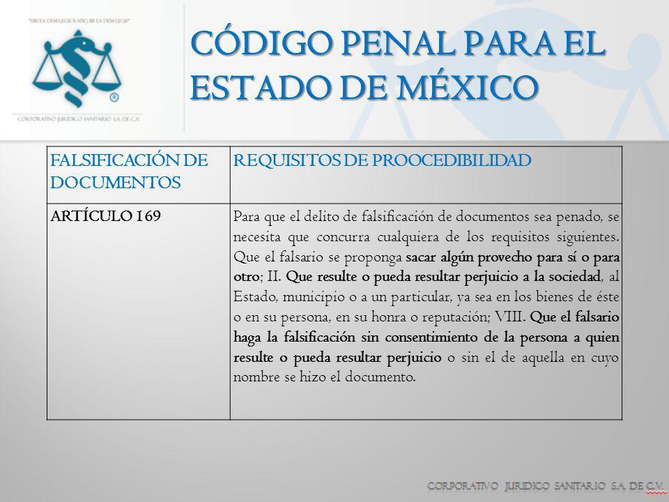 CÓDIGO PENAL PARA EL ESTADO DE MÉXICO FALSIFICACIÓN DE DOCUMENTOS REQUISITOS DE PROOCEDIBILIDAD ARTÍCULO 169Para que el delito de falsificación de doc