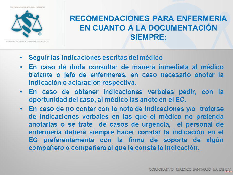 RECOMENDACIONES PARA ENFERMERIA EN CUANTO A LA DOCUMENTACIÓN SIEMPRE: Seguir las indicaciones escritas del médico En caso de duda consultar de manera