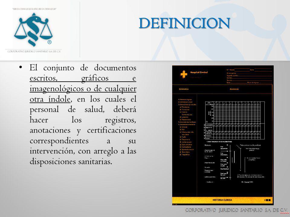 DEFINICION El conjunto de documentos escritos, gráficos e imagenológicos o de cualquier otra índole, en los cuales el personal de salud, deberá hacer