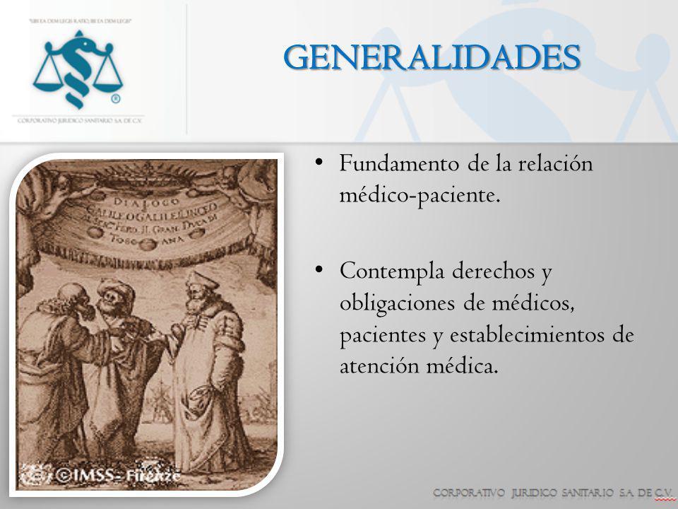 GENERALIDADES Fundamento de la relación médico-paciente. Contempla derechos y obligaciones de médicos, pacientes y establecimientos de atención médica