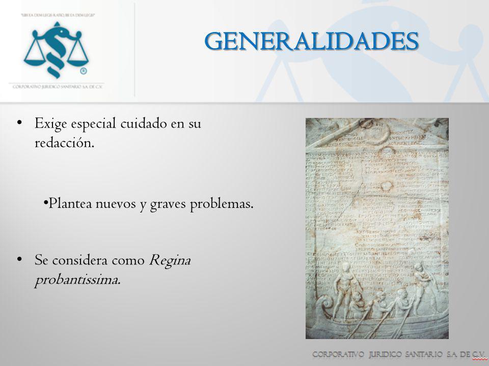 GENERALIDADES Exige especial cuidado en su redacción. Se considera como Regina probantissima. Plantea nuevos y graves problemas.