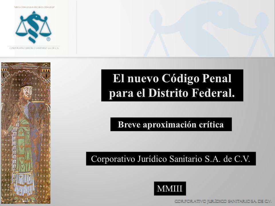 El nuevo Código Penal para el Distrito Federal. Breve aproximación crítica Corporativo Jurídico Sanitario S.A. de C.V. MMIII