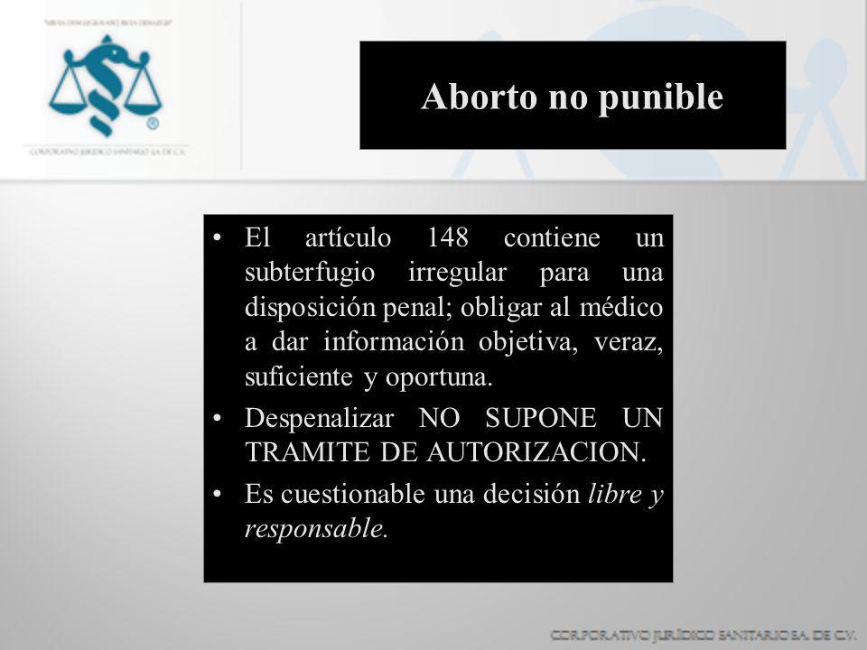 Aborto no punible El artículo 148 contiene un subterfugio irregular para una disposición penal; obligar al médico a dar información objetiva, veraz, s