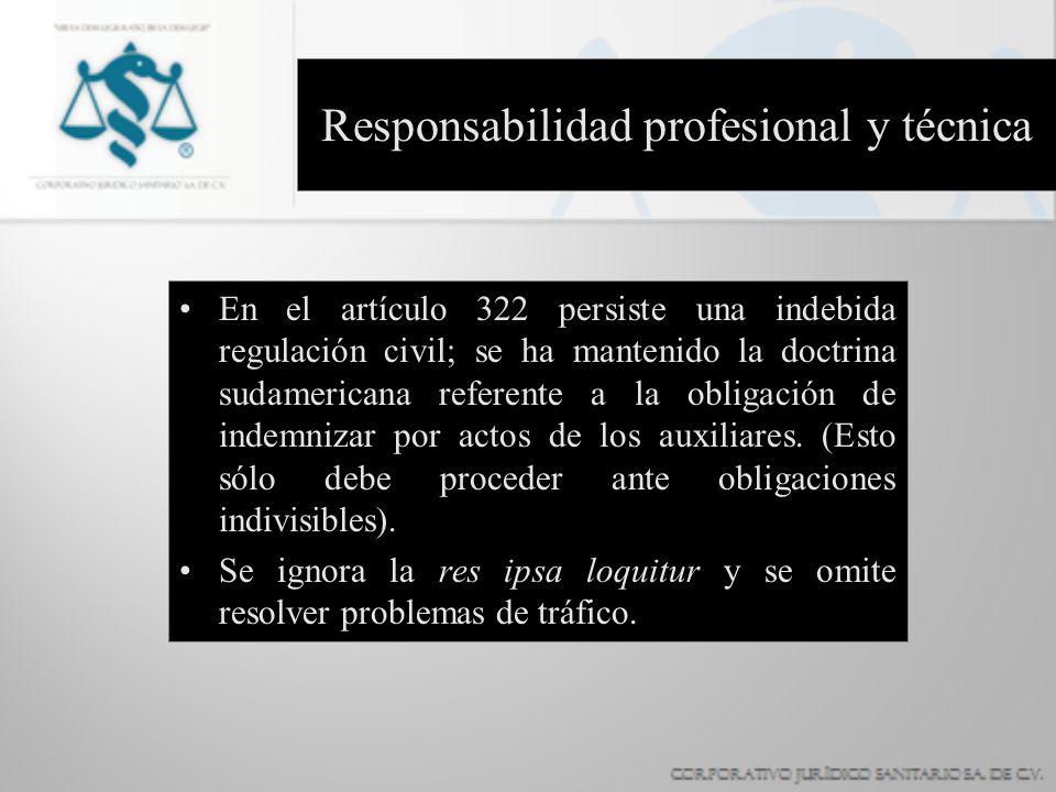 Responsabilidad profesional y técnica En el artículo 322 persiste una indebida regulación civil; se ha mantenido la doctrina sudamericana referente a