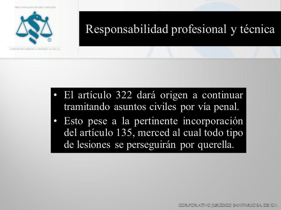 Responsabilidad profesional y técnica El artículo 322 dará origen a continuar tramitando asuntos civiles por vía penal. Esto pese a la pertinente inco