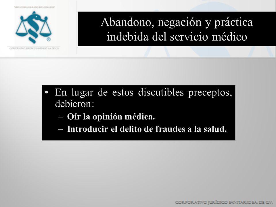 Abandono, negación y práctica indebida del servicio médico En lugar de estos discutibles preceptos, debieron: –Oír la opinión médica. –Introducir el d