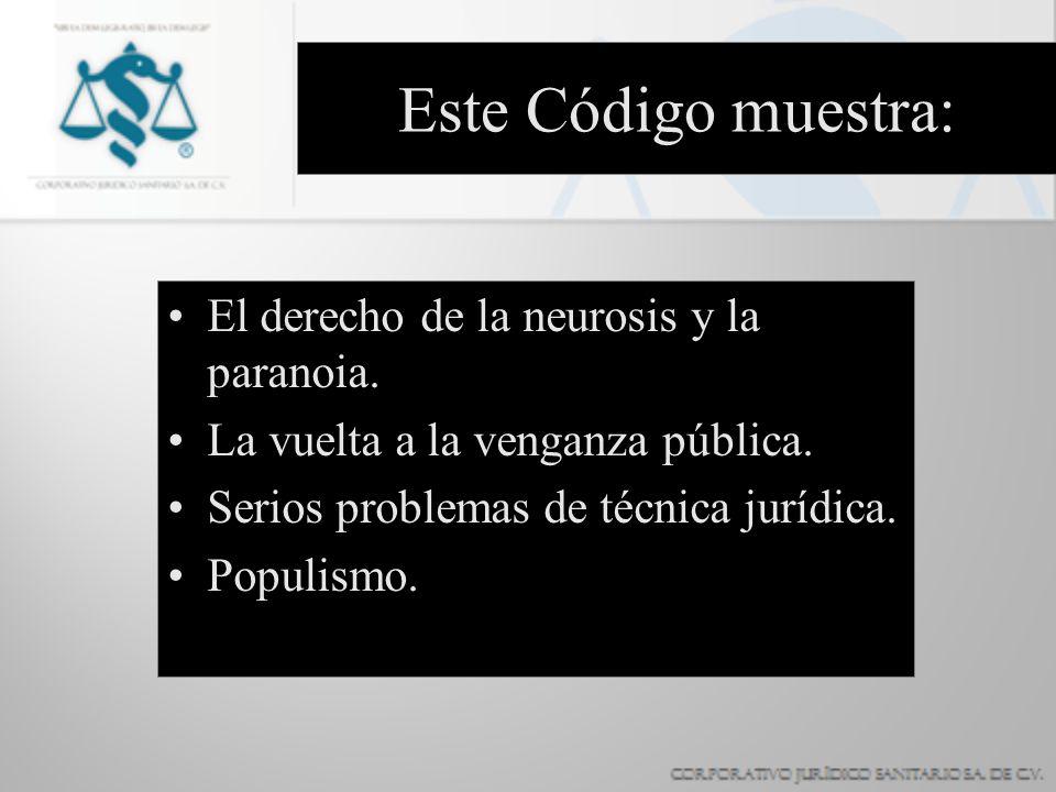 Este Código muestra: El derecho de la neurosis y la paranoia. La vuelta a la venganza pública. Serios problemas de técnica jurídica. Populismo.
