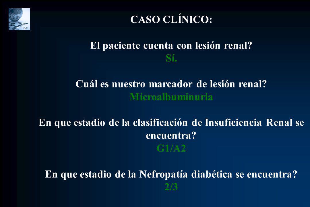 CASO CLÍNICO: El paciente cuenta con lesión renal? Sí. Cuál es nuestro marcador de lesión renal? Microalbuminuria En que estadio de la clasificación d