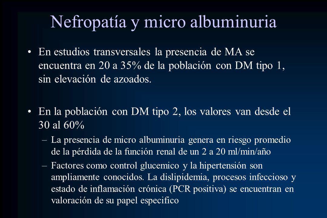 Nefropatía y micro albuminuria En estudios transversales la presencia de MA se encuentra en 20 a 35% de la población con DM tipo 1, sin elevación de a