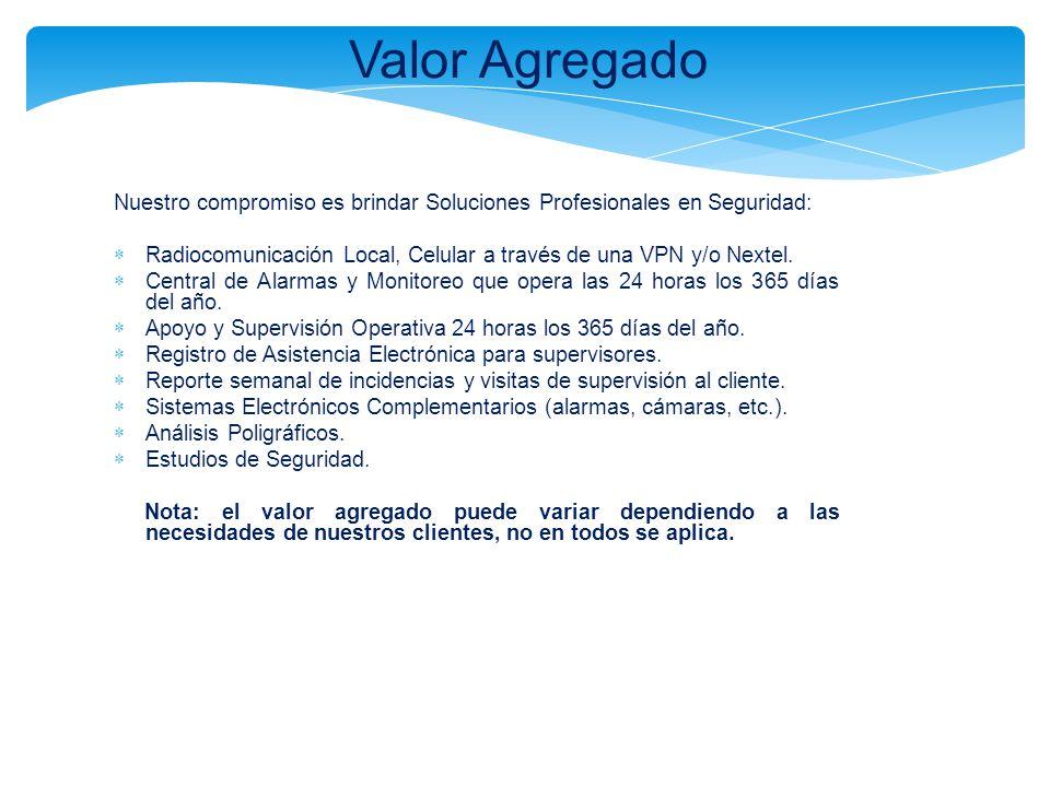 Valor Agregado Nuestro compromiso es brindar Soluciones Profesionales en Seguridad: Radiocomunicación Local, Celular a través de una VPN y/o Nextel. C