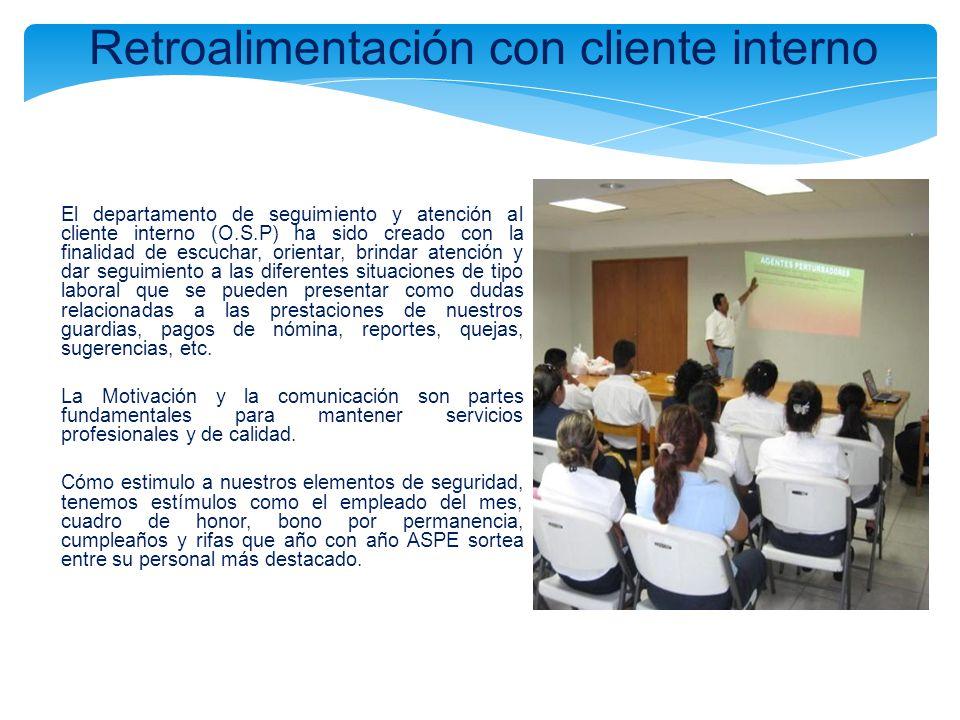 Retroalimentación con cliente interno El departamento de seguimiento y atención al cliente interno (O.S.P) ha sido creado con la finalidad de escuchar
