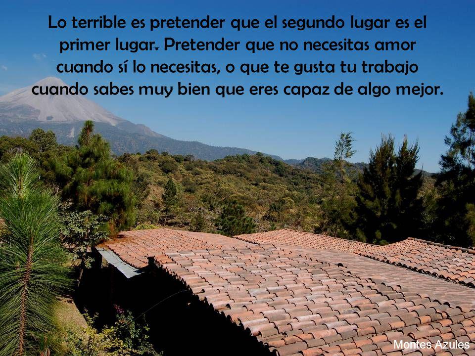 Montes Azules Lo terrible es pretender que el segundo lugar es el primer lugar.