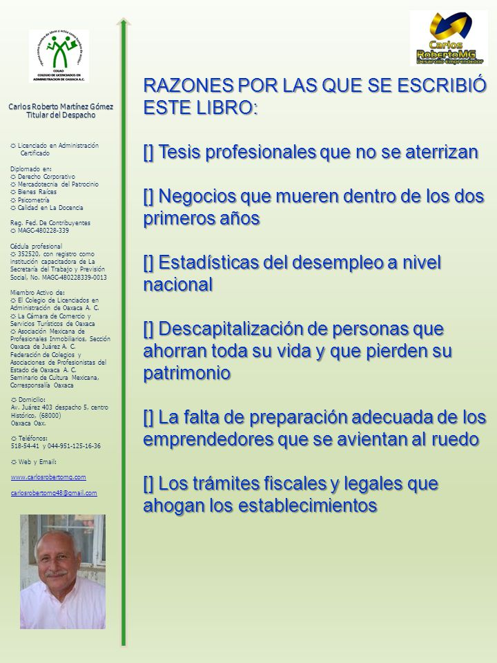 Carlos Roberto Martínez Gómez Titular del Despacho Licenciado en Administración Certificado Diplomado en: Derecho Corporativo Mercadotecnia del Patrocinio Bienes Raíces Psicometría Calidad en La Docencia Reg.