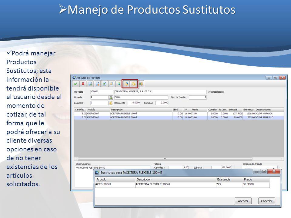 Manejo de Productos Sustitutos Manejo de Productos Sustitutos Podrá manejar Productos Sustitutos; esta información la tendrá disponible el usuario des