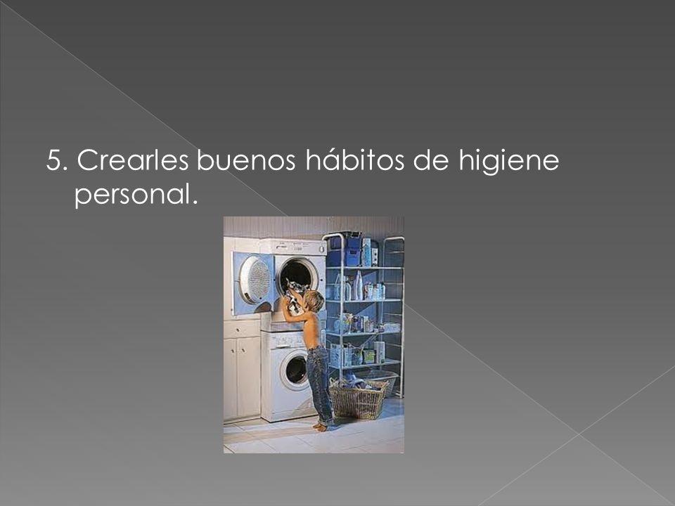 5. Crearles buenos hábitos de higiene personal.