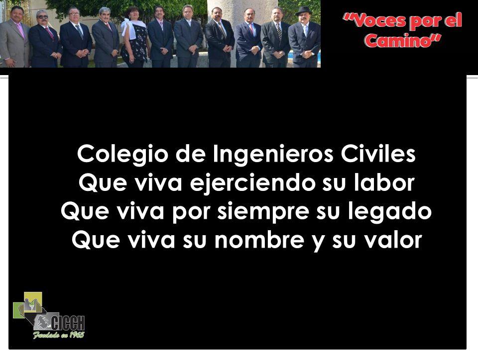 Colegio de Ingenieros Civiles Que viva ejerciendo su labor Que viva por siempre su legado Que viva su nombre y su valor