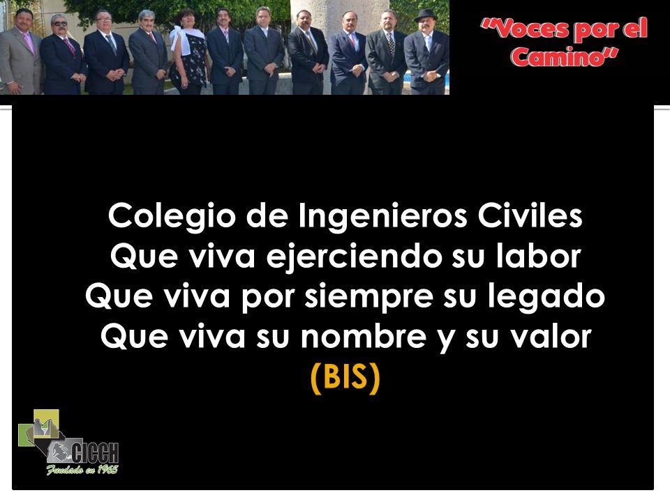 Colegio de Ingenieros Civiles Que viva ejerciendo su labor Que viva por siempre su legado Que viva su nombre y su valor (BIS)