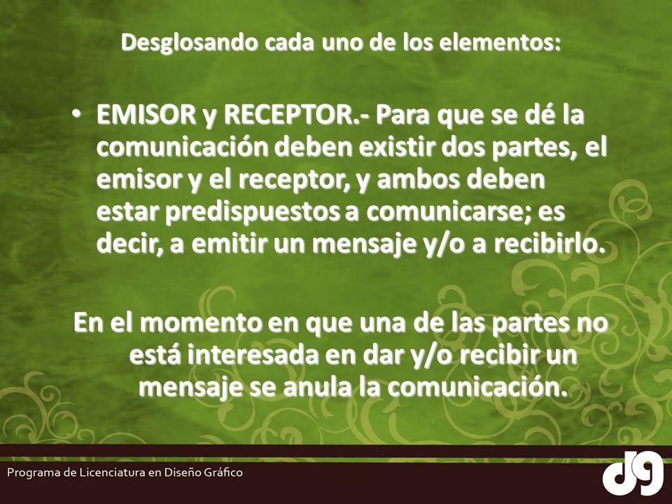 Desglosando cada uno de los elementos: EMISOR y RECEPTOR.- Para que se dé la comunicación deben existir dos partes, el emisor y el receptor, y ambos d
