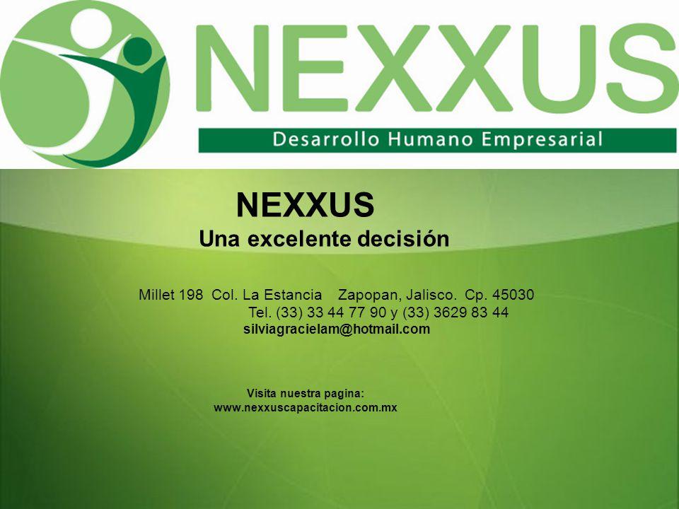 NEXXUS Una excelente decisión Visita nuestra pagina: www.nexxuscapacitacion.com.mx Millet 198 Col.