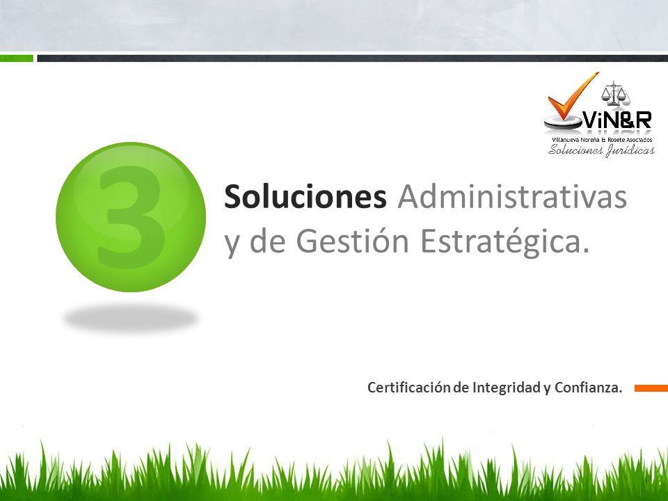 3 Soluciones Administrativas y de Gestión Estratégica. Certificación de Integridad y Confianza.
