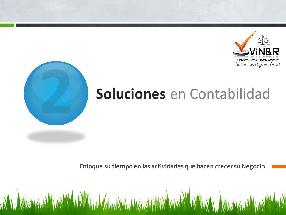 2 Soluciones en Contabilidad Enfoque su tiempo en las actividades que hacen crecer su Negocio.