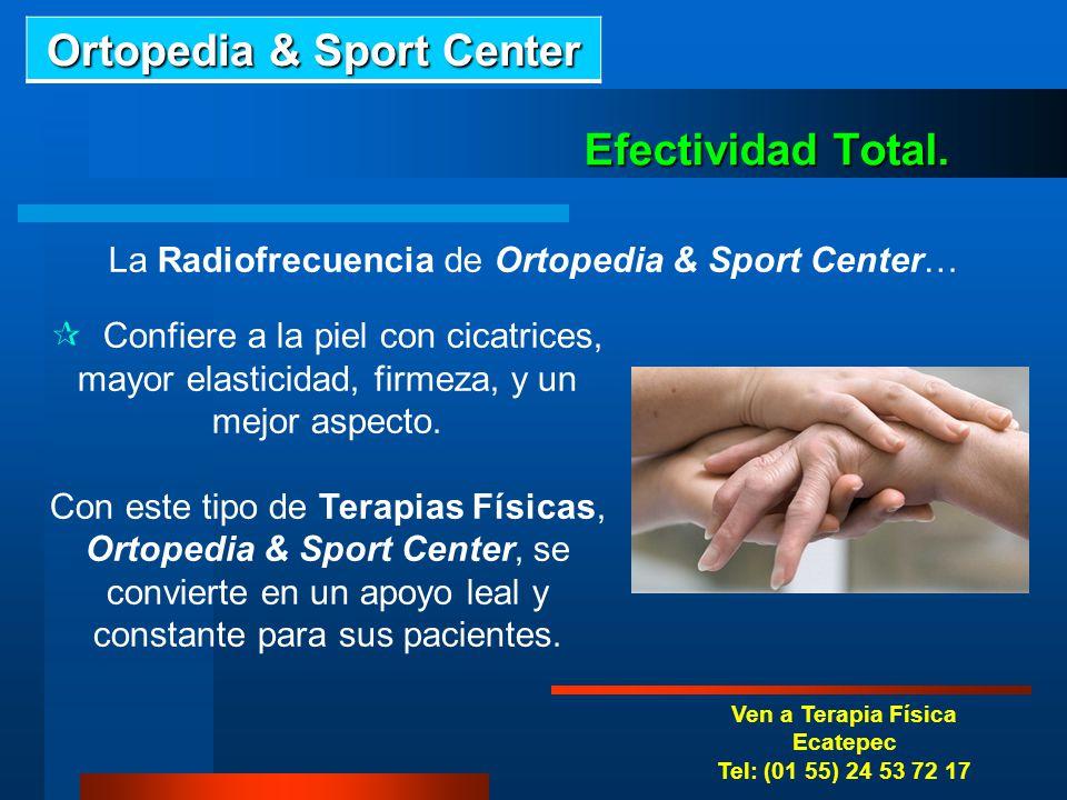 Ven a Terapia Física Tiber Tel: (01 55) 49 87 76 88 y 42 02 66 30 Efectividad Total. La Radiofrecuencia de Ortopedia & Sport Center… Previene y reduce