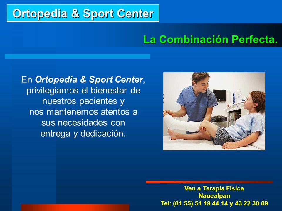 Ven a Terapia Física Naucalpan Tel: (01 55) 51 19 44 14 y 43 22 30 09 La Combinación Perfecta. Los Fisioterapeutas de Ortopedia & Sport Center, en tod