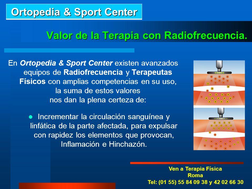 Ven a Terapia Física Tlalpan (01 55) 53 16 90 70 y 42 02 66 32 La Radiofrecuencia que emplean los avezados Fisioterapeutas de Ortopedia & Sport Center