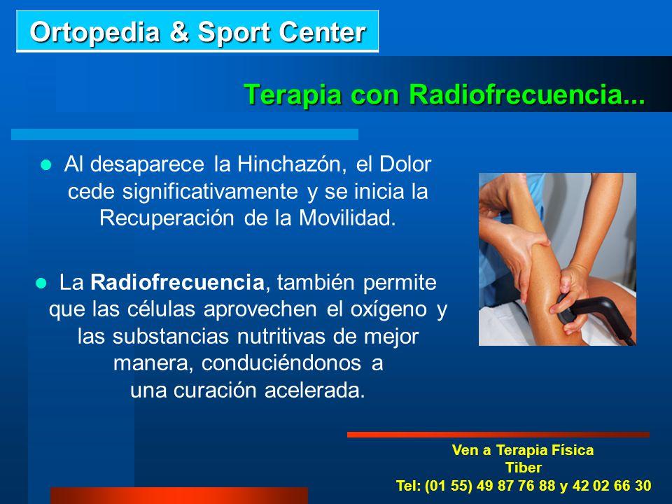 Valor de la Terapia con Radiofrecuencia. Ven a Terapia Física Roma Tel: (01 55) 55 84 09 38 y 42 02 66 30 En Ortopedia & Sport Center existen avanzado