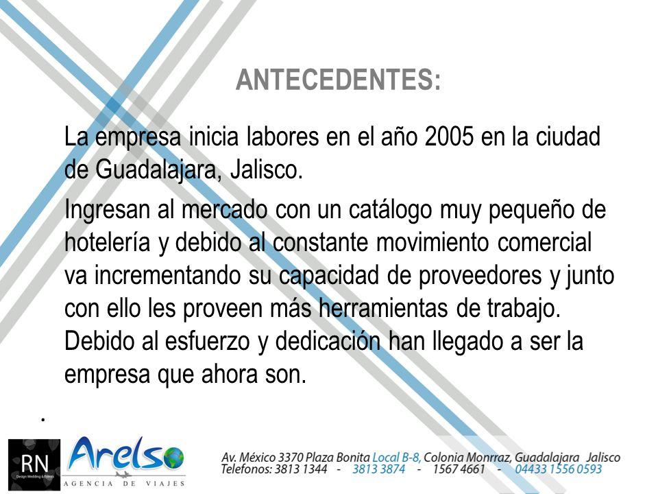 ANTECEDENTES: La empresa inicia labores en el año 2005 en la ciudad de Guadalajara, Jalisco.